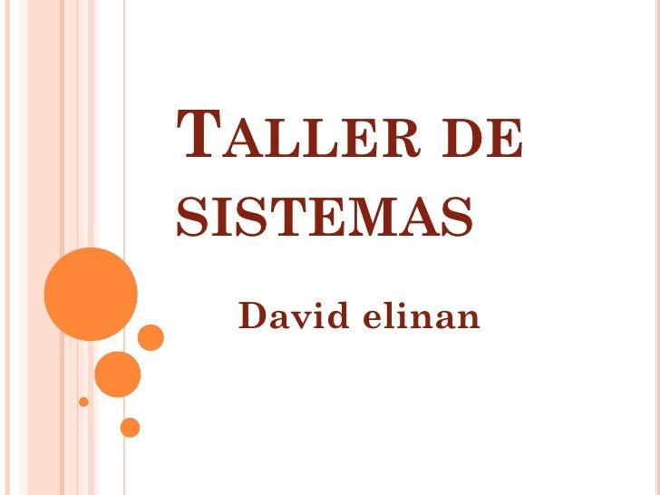 TALLER DESISTEMAS David elinan