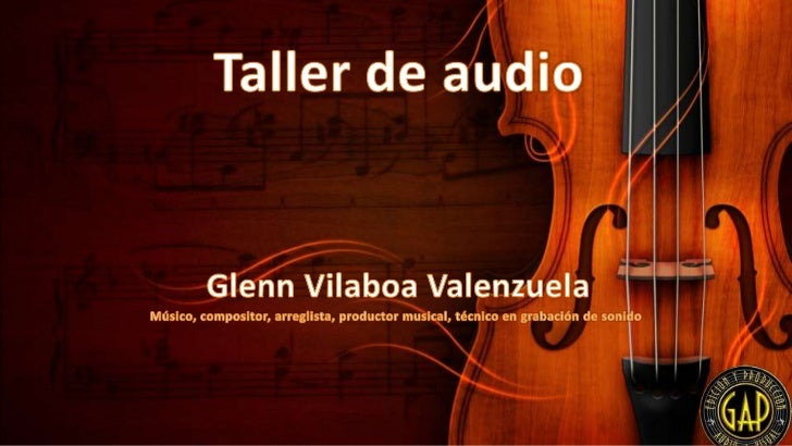 Taller de audio<br />Glenn Vilaboa Valenzuela<br />Músico, compositor, arreglista, productor musical, técnico en grabación...