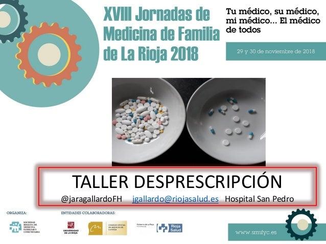 TALLER DESPRESCRIPCIÓN @jaragallardoFH jgallardo@riojasalud.es Hospital San Pedro