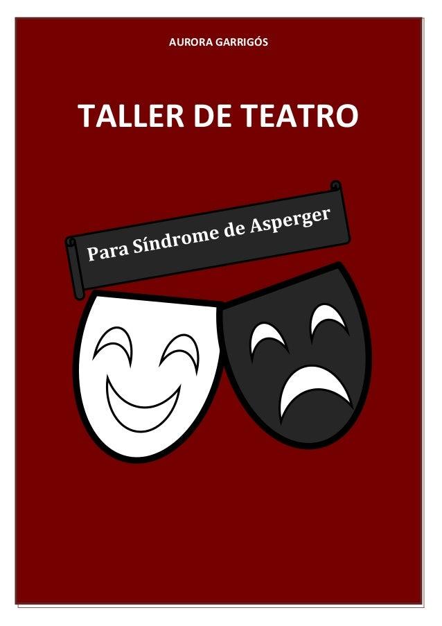 TALLER DE TEATRO Aurora Garrigós 1 AURORA GARRIGÓS TALLER DE TEATRO