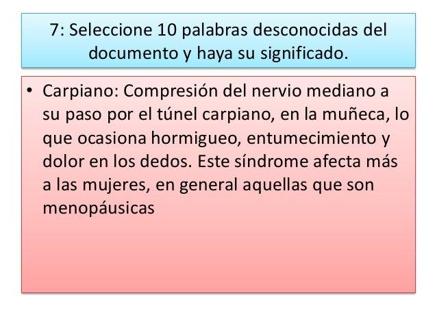 7: Seleccione 10 palabras desconocidas del documento y haya su significado. • Carpiano: Compresión del nervio mediano a su...