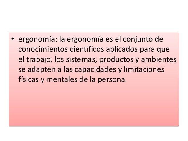 • ergonomía: la ergonomía es el conjunto de conocimientos científicos aplicados para que el trabajo, los sistemas, product...