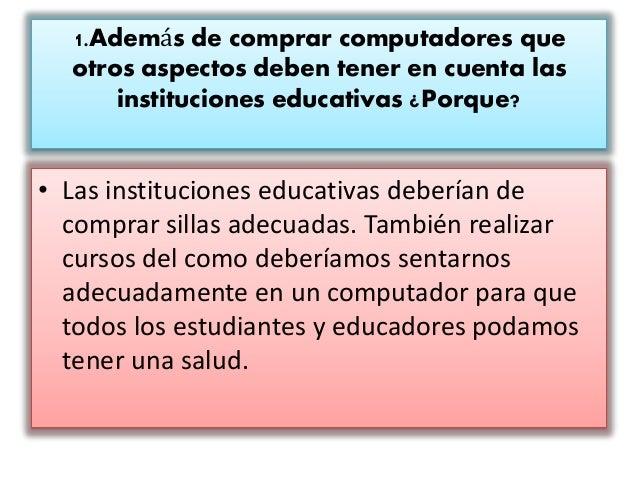 1.Además de comprar computadores que otros aspectos deben tener en cuenta las instituciones educativas ¿Porque? • Las inst...