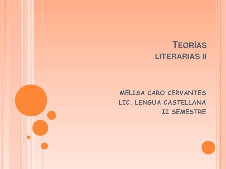 TEORÍAS         LITERARIAS IIMELISA CARO CERVANTESLIC. LENGUA CASTELLANA           II SEMESTRE