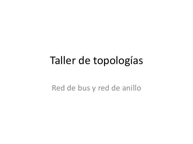 Taller de topologías  Red de bus y red de anillo