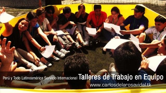 Perú y Todo Latinoamérica Servicio Internacional Talleres de Trabajo en EquipoTalleres de Trabajo en EquipoTalleres de Tra...