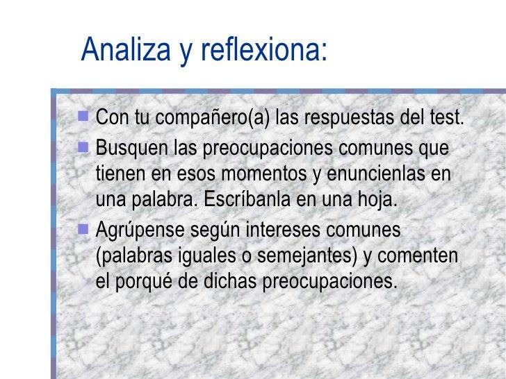 Analiza y reflexiona: <ul><li>Con tu compañero(a) las respuestas del test. </li></ul><ul><li>Busquen las preocupaciones co...