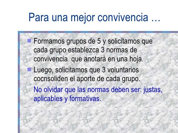 Para una mejor convivencia … <ul><li>Formamos grupos de 5 y solicitamos que cada grupo establezca 3 normas de convivencia ...