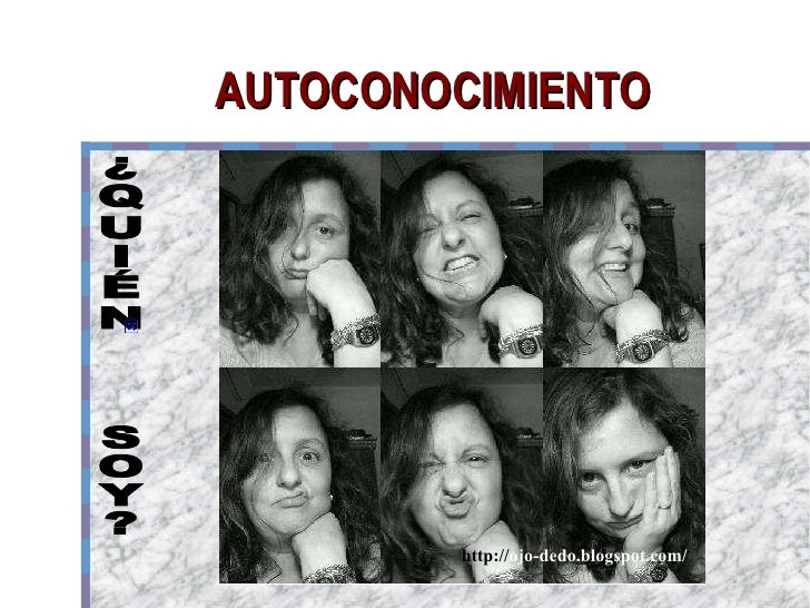 AUTOCONOCIMIENTO  ¿QUIÉN  SOY? http:// ojo-dedo.blogspot.com/