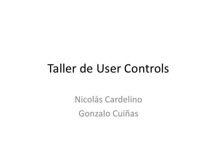 Taller de User Controls<br />Nicolás Cardelino<br />Gonzalo Cuiñas<br />
