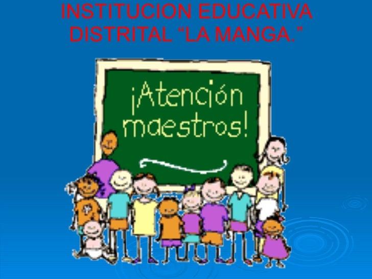 """INSTITUCION EDUCATIVA DISTRITAL """"LA MANGA."""""""