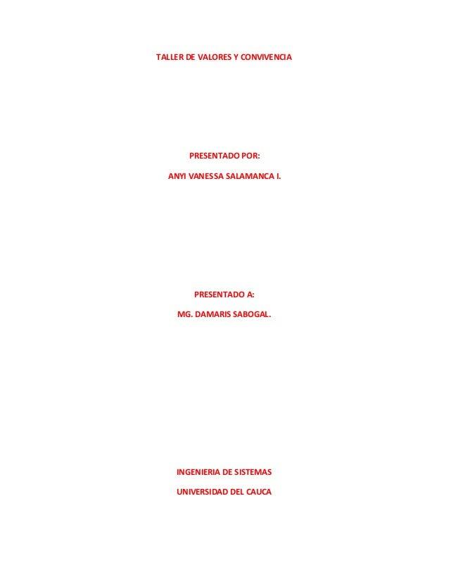 TALLER DE VALORES Y CONVIVENCIA PRESENTADO POR: ANYI VANESSA SALAMANCA I. PRESENTADO A: MG. DAMARIS SABOGAL. INGENIERIA DE...