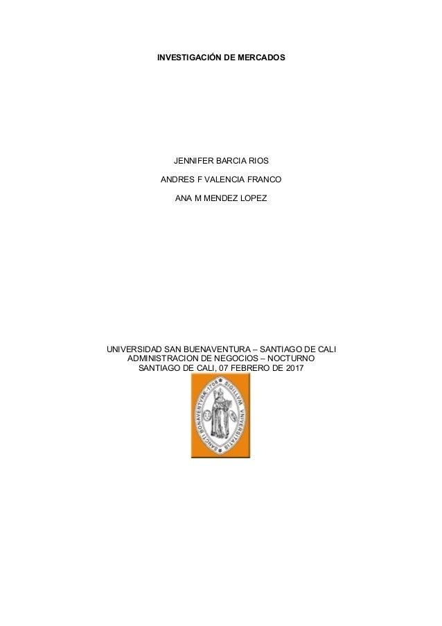 INVESTIGACIÓN DE MERCADOS JENNIFER BARCIA RIOS ANDRES F VALENCIA FRANCO ANA M MENDEZ LOPEZ UNIVERSIDAD SAN BUENAVENTURA – ...