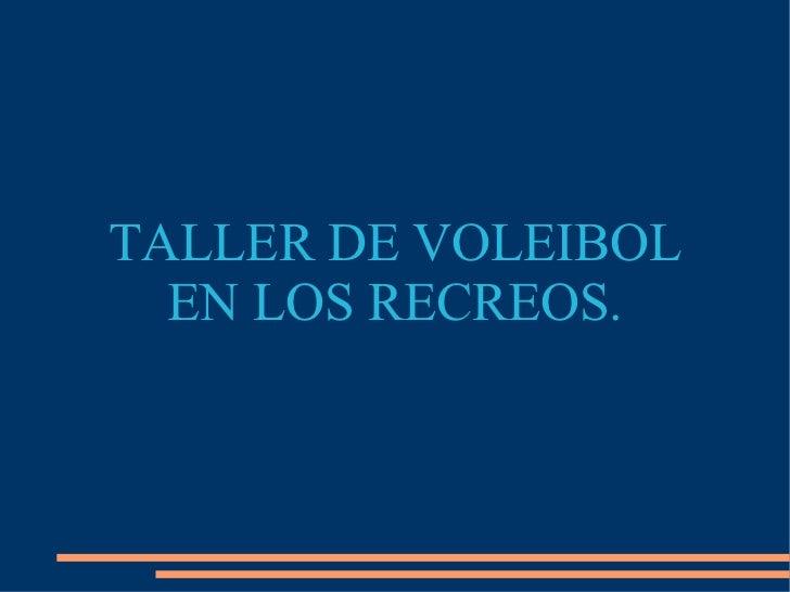 TALLER DE VOLEIBOL  EN LOS RECREOS.