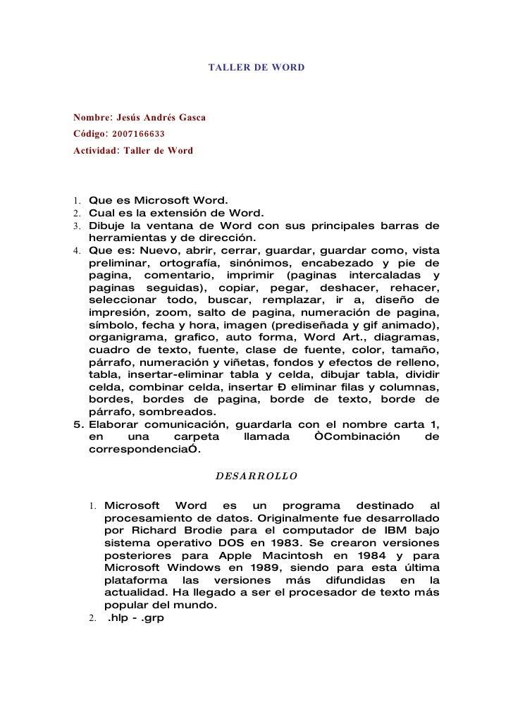 TALLER DE WORD    Nombre: Jesús Andrés Gasca Código: 2007166633 Actividad: Taller de Word    1. Que es Microsoft Word. 2. ...