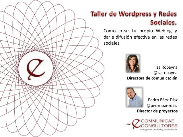 Isa Robayna@isarobaynaDirectora de comunicaciónPedro Báez Díaz@pedrobaezdiazDirector de proyectosComo crear tu propio Webl...