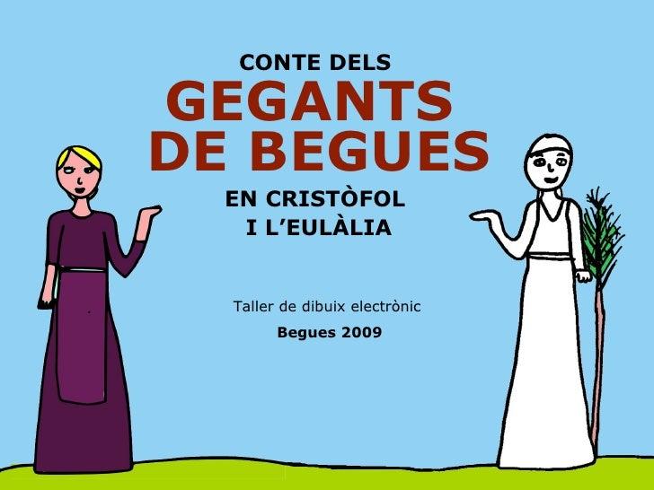 CONTE DELS  GEGANTS  DE BEGUES EN CRISTÒFOL  I L'EULÀLIA Taller de dibuix electr ònic  Begues 2009