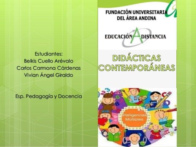 Estudiantes: Belkis Cuello Arévalo Carlos Carmona Cárdenas Vivian Ángel Giraldo Esp. Pedagogía y Docencia