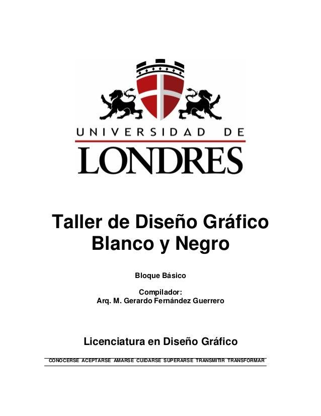 Taller de Diseño GráficoBlanco y NegroBloque BásicoCompilador:Arq. M. Gerardo Fernández GuerreroLicenciatura en Diseño Grá...