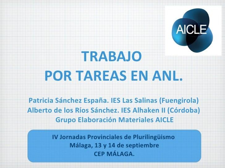 TRABAJO  POR TAREAS EN ANL. Patricia Sánchez España. IES Las Salinas (Fuengirola) Alberto de los Ríos Sánchez. IES Alhaken...