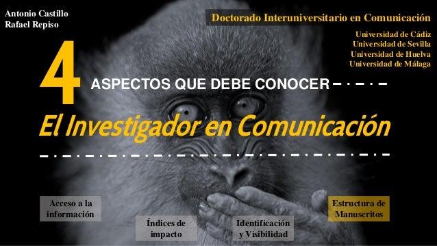Índices de impacto 4 Identificación y Visibilidad Acceso a la información Estructura de Manuscritos El Investigador en Com...