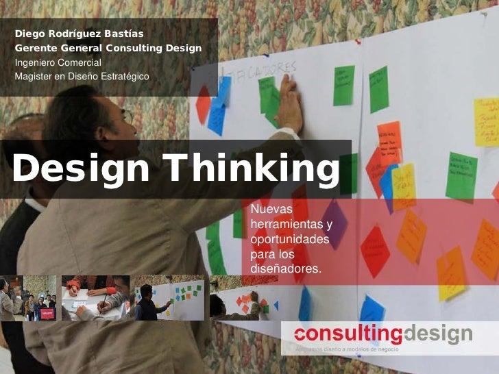 Diego Rodríguez BastíasGerente General Consulting DesignIngeniero ComercialMagister en Diseño EstratégicoDesign Thinking  ...