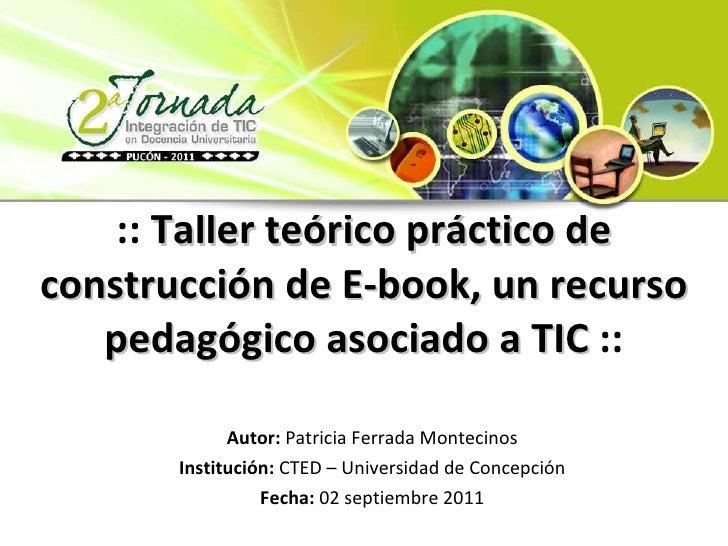 ::  Taller teórico práctico de construcción de E-book, un recurso pedagógico asociado a TIC  :: Autor:  Patricia Ferrada M...