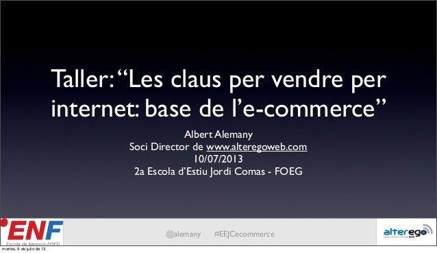 """Taller:""""Les claus per vendre per internet: base de l'e-commerce"""" Albert Alemany Soci Director de www.alteregoweb.com 10/07..."""