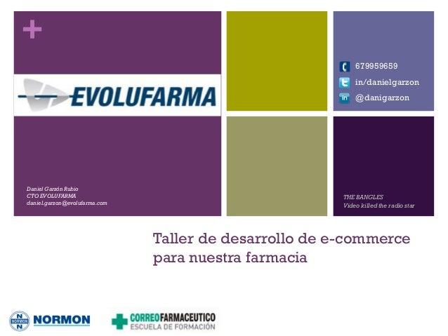 + Taller de desarrollo de e-commerce para nuestra farmacia Daniel Garzón Rubio CTO EVOLUFARMA daniel.garzon@evolufarma.com...