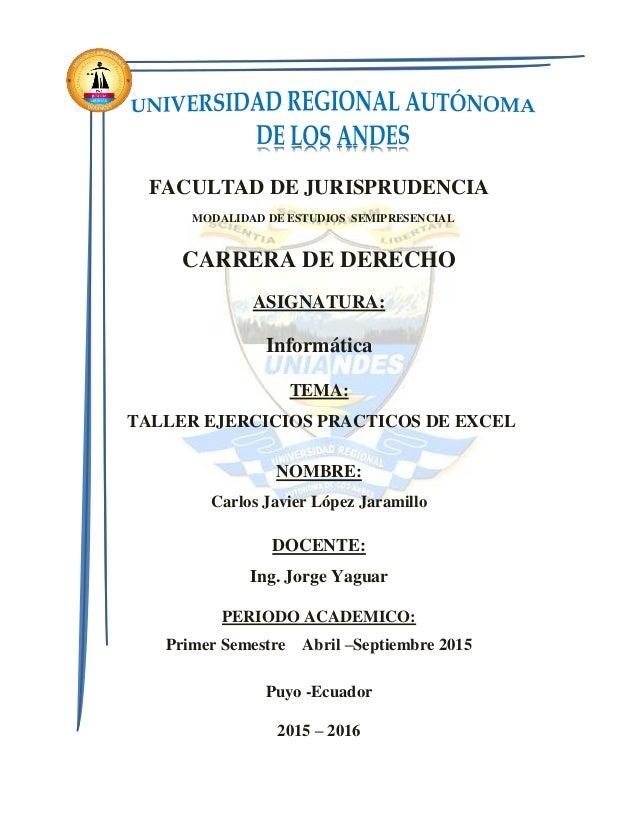FACULTAD DE JURISPRUDENCIA MODALIDAD DE ESTUDIOS SEMIPRESENCIAL CARRERA DE DERECHO ASIGNATURA: Informática TEMA: TALLER EJ...
