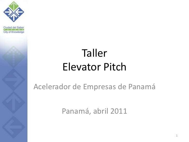 TallerElevator Pitch<br />Acelerador de Empresas de Panamá<br />Panamá, abril 2011<br />1<br />