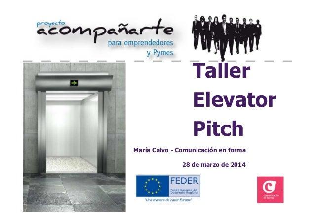 1 Taller Elevator Pitch María Calvo - Comunicación en forma 28 de marzo de 2014