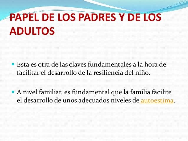 PAPEL DE LOS PADRES Y DE LOS ADULTOS  Esta es otra de las claves fundamentales a la hora de  facilitar el desarrollo de l...
