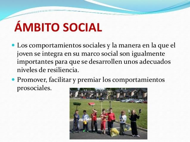 ÁMBITO SOCIAL  Los comportamientos sociales y la manera en la que el  joven se integra en su marco social son igualmente ...