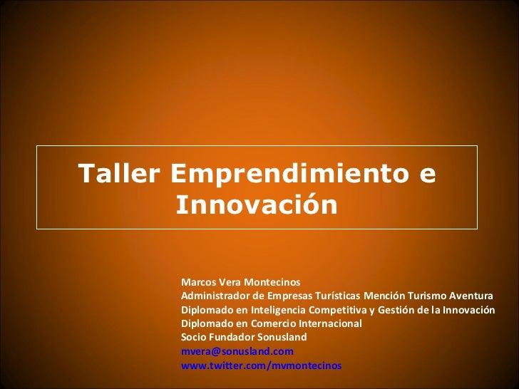 Taller Emprendimiento e       Innovación      Marcos Vera Montecinos      Administrador de Empresas Turísticas Mención Tur...