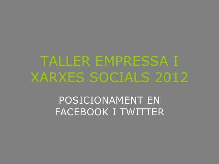 TALLER EMPRESSA IXARXES SOCIALS 2012   POSICIONAMENT EN  FACEBOOK I TWITTER