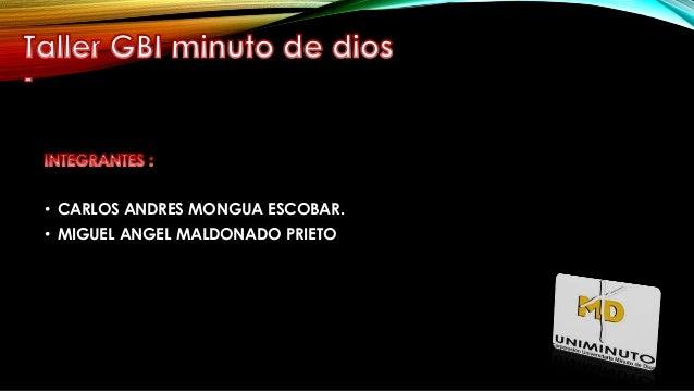 • CARLOS ANDRES MONGUA ESCOBAR. • MIGUEL ANGEL MALDONADO PRIETO