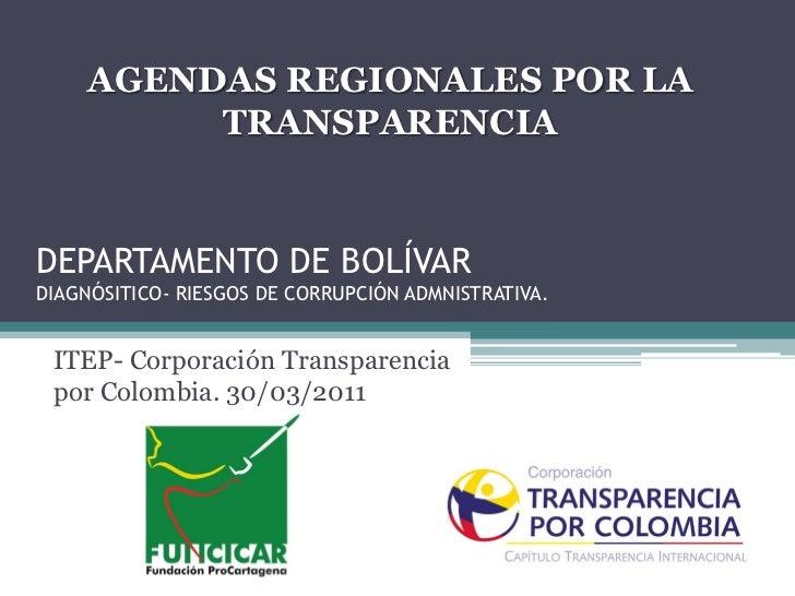 AGENDAS REGIONALES POR LA          TRANSPARENCIADEPARTAMENTO DE BOLÍVARDIAGNÓSITICO- RIESGOS DE CORRUPCIÓN ADMNISTRATIVA. ...