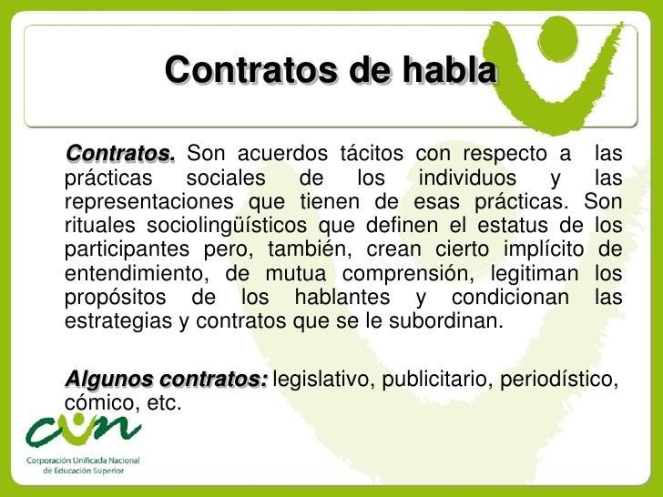 Contratos de habla  Contratos. Son acuerdos tácitos con respecto a las prácticas    sociales    de   los    individuos  y ...