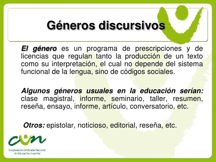 Géneros discursivos El género es un programa de prescripciones y de licencias que regulan tanto la producción de un texto ...