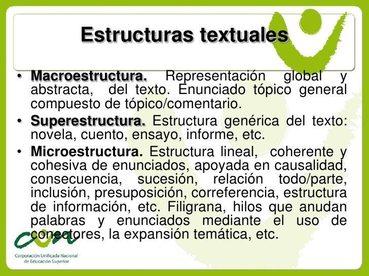 Estructuras textuales • Macroestructura. Representación global y   abstracta, del texto. Enunciado tópico general   compue...