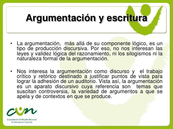 Argumentación y escritura  • La argumentación, más allá de su componente lógico, es un   tipo de producción discursiva. Po...