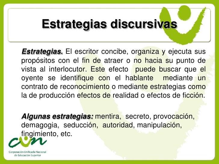 Estrategias discursivas  Estrategias. El escritor concibe, organiza y ejecuta sus propósitos con el fin de atraer o no hac...