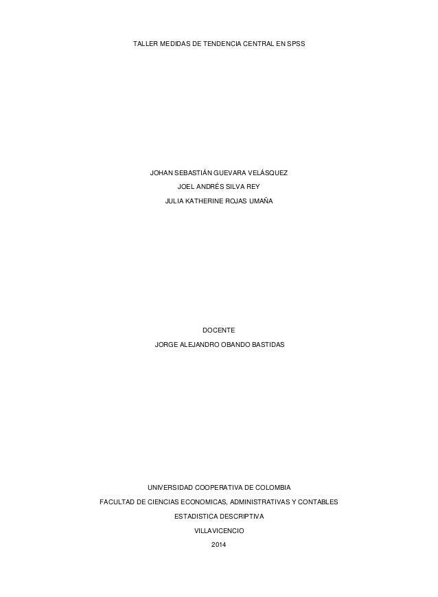 TALLER MEDIDAS DE TENDENCIA CENTRAL EN SPSS JOHAN SEBASTIÁN GUEVARA VELÁSQUEZ JOEL ANDRÉS SILVA REY JULIA KATHERINE ROJAS ...