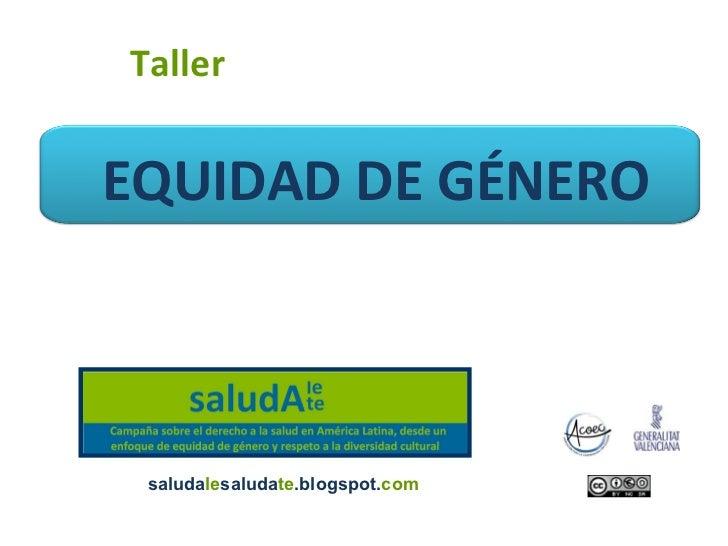 TallerEQUIDAD DE GÉNERO saludalesaludate.blogspot.com