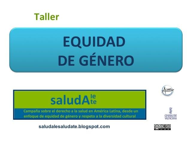Taller         EQUIDAD        DE GÉNERO saludalesaludate.blogspot.com