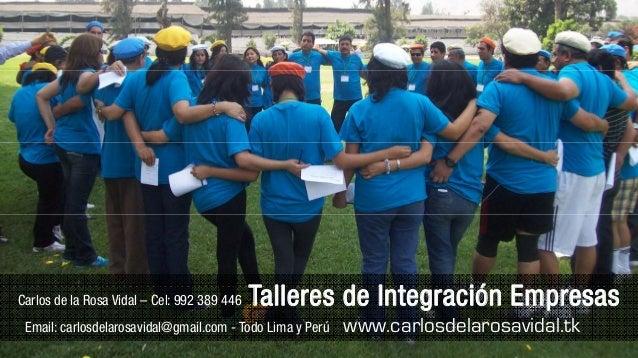 Carlos de la Rosa Vidal – Cel: 992 389 446 Talleres de Integración Empresas Email: carlosdelarosavidal@gmail.com - Todo Li...