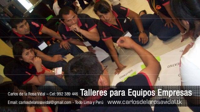 Carlos de la Rosa Vidal – Cel: 992 389 446 Talleres para Equipos EmpresasEmail: carlosdelarosavidal@gmail.com - Todo Lima ...