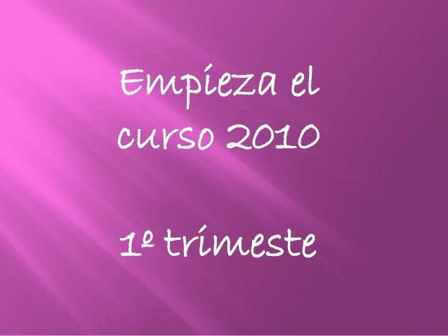 Empieza el curso 2010 1º trimeste