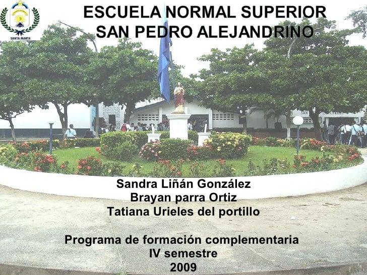 Sandra Liñán González Brayan parra Ortiz Tatiana Urieles del portillo Programa de formación complementaria  IV semestre 2009